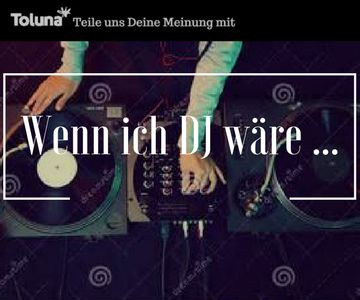 Wenn ich DJ wäre...